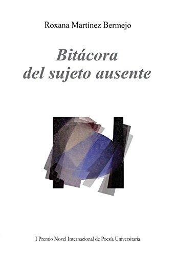 Bitácora del sujeto ausente por Roxana Martínez Bermejo