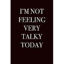 I'm Not Feeling Very Talky Today