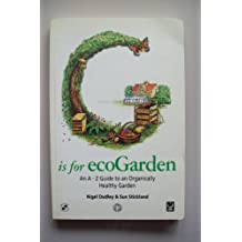 G is for ecoGarden: An A-z Guide to an Organically Healthy Garden: A. to Z. of Green and Healthy Gardening (Eco A-Z Series)