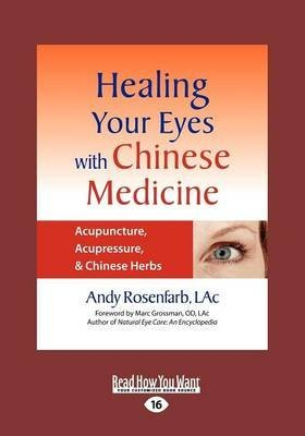 [Healing Your Eyes with Chinese Medicine: Acupuncture, Acupressure, & Chinese Herb] (By: Rosenfarb Andy) [published: June, 2012]