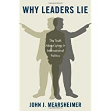 Why Leaders Lie: The Truth About Lying in International Politics by John J. Mearsheimer (2011-01-07)
