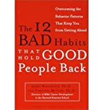 [ THE 12 BAD HABITS THAT HOLD GOOD PEOPLE BACK: OVERCOMING THE BEHAVIOR PATTERNS THAT KEEP YOU FROM GETTING AHEAD ] BY Waldroop, James ( Author ) Oct - 2001 [ Paperback ]