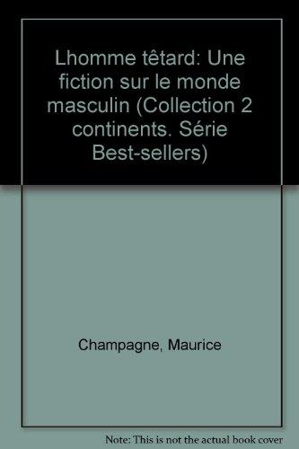 Lhomme têtard: Une fiction sur le monde masculin (Collection 2 continents. Série Best-sellers)