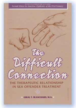 The Difficult Connection: The Therapeutic Relationship in Sex Offender Treatment by Geral T. Blanchard (1995-05-01)