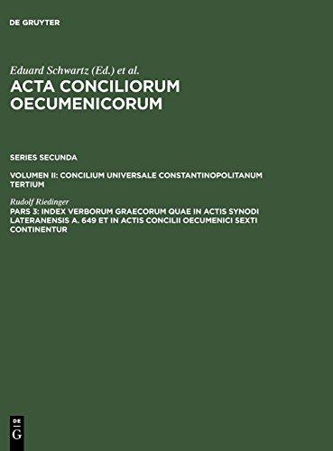Acta conciliorum oecumenicorum. Series Secunda. Concilium Universale Constantinopolitanum Tertium: Index verborum Graecorum quae in actis synodi ... actis concilii oecumenici sexti continentur
