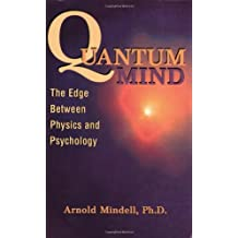 Quantum Mind: The Edge Between Physics and Psychology