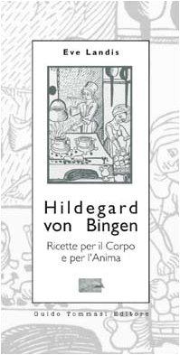 Hildegard von Bingen. Ricette per il corpo e per l'anima