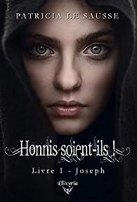 Honnis soient-ils, tome 1 : Joseph par Patricia Le Sausse