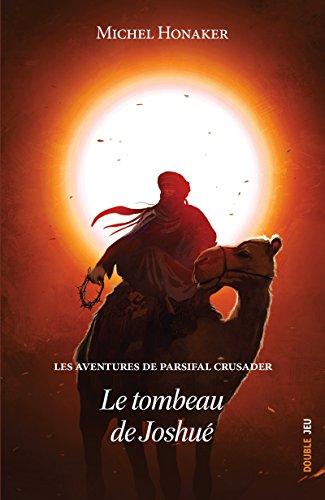 Descargar Libro Le tombeau de Joshué: Un roman d'aventures extraordinaire ! (Les aventures de Parsifal Crusader t. 2) de Michel Honaker