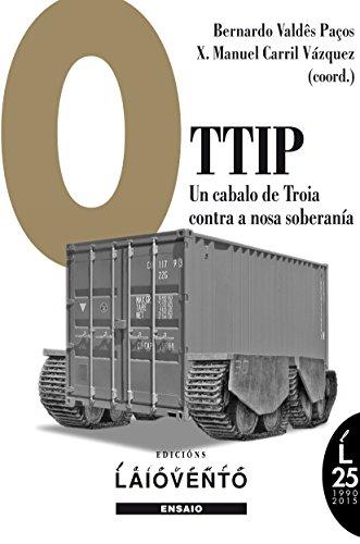 O ttip: un cabalo de Troia contra a nosa soberanía (Galician Edition)