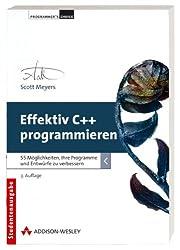 Effektiv C++ programmieren: 55 Möglichkeiten, Ihre Programme und Entwürfe zu verbessern