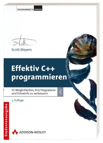 Effektiv C++ programmieren - 55 Möglichkeiten, Ihre Programme und Entwürfe zu verbessern (Programmer's Choice)