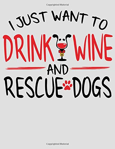 I Just Want to Drink Wine and Rescue Dogs: 2020 Rescue a Dog Planner for Organizing Your Life -