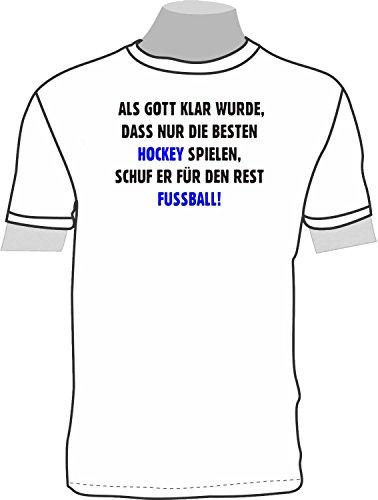 Als Gott klar wurde, dass nur die Besten Hockey spielen, schuf er für den Rest Fußball; T-Shirt weiß, 40/42; Gr. M; Damen