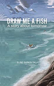 Draw Me a Fish: A story about tomorrow