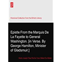 Epistle From the Marquis De La Fayette to General Washington. [in Verse. By