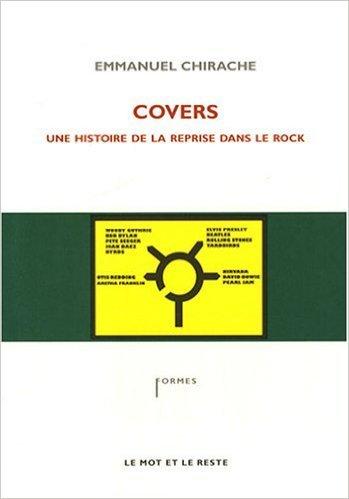 Covers : Une histoire de la reprise dans le rock de Emmanuel Chirache ( 19 juin 2008 )