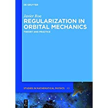 Regularization in Orbital Mechanics: Theory and Practice (De Gruyter Studies in Mathematical Physics, Band 42)