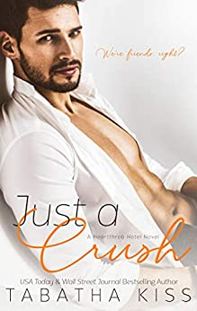 Just a Crush (Heartthrob Hotel Book 4) by [Kiss, Tabatha]