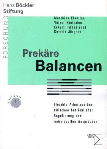 Prekäre Balancen. Flexible Arbeitszeiten zwischen betrieblicher Regulierung und individuellen Ansprüchen