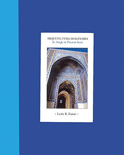 Arquitectura imaginaria/Imagenary Arquitecture: Al Azrak, El Palacio Azul/To the Azrak, the blue palace