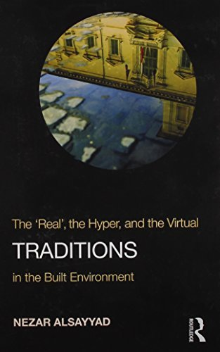 Traditions: The Real, the Hyper, and the Virtual In the Built Environment by Nezar AlSayyad (2014-05-01)