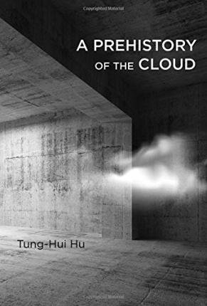 By Tung-Hui Hu ( Author ) [ Prehistory of the Cloud By Aug-2015 Hardcover
