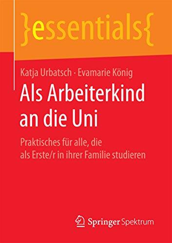 die Uni: Praktisches für alle, die als Erste/r in ihrer Familie studieren (essentials) ()