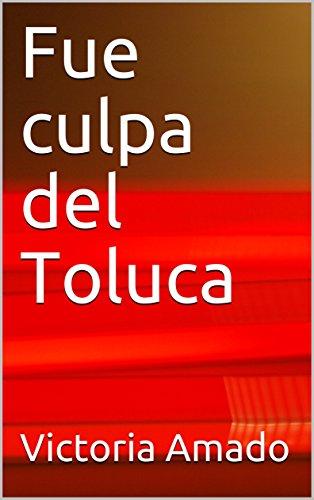 Fue culpa del Toluca por Victoria Amado