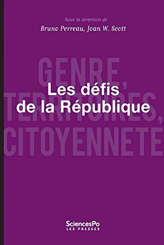 Les défis de la République : genre, territoires, citoyenneté / sous la direction de Bruno Perreau, Joan W. Scott.- Paris : SciencesPo les presses , DL 2017