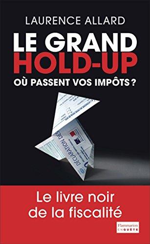 Le Grand Hold-Up: Où passent vos impôts ?