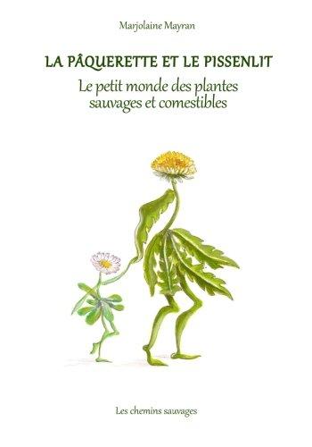 La paquerette et le pissenlit - Le petit monde des plantes sauvages et comestibles par Marjolaine Mayran