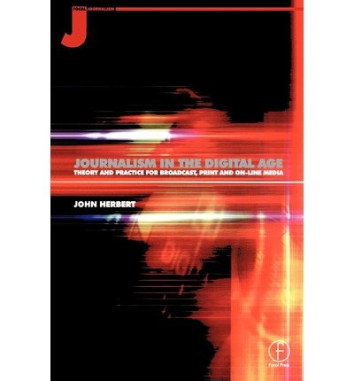 Journalism in the Digital Age: Theory and Practice for Broadcast, Print and On-line Media (Paperback) - Common