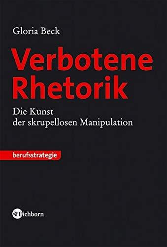 Verbotene Rhetorik: Die Kunst der skrupellosen Manipulation