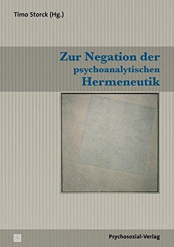 Zur Negation der psychoanalytischen Hermeneutik (Bibliothek der Psychoanalyse)