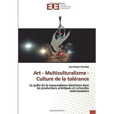 Art - Multiculturalisme - Culture de la tolérance: La quête de la transcendance identitaire dans les productions artistiques et culturelles camerounaises