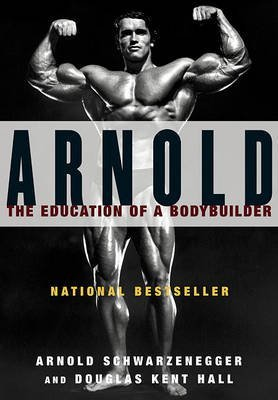 [Arnold: the Education of a Bodybuilder] (By: Arnold Schwarzenegger) [published: February, 1993]