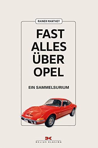 Fast alles über Opel: Ein Sammelsurium - über Bücher Oldtimer