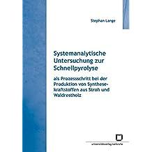 Systemanalytische Untersuchung zur Schnellpyrolyse: als Prozessschritt bei der Produktion von Synthesekraftstoffen aus Stroh und Waldrestholz