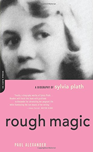 Rough Magic: A Biography of Sylvia Plath