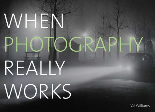 When Photography Really Works by Val Williams (2012-06-01)