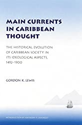 Main Currents in Caribbean Thought: The Historical Evolution of Caribbean Society in Its Ideological Aspects, 1492 - 1900