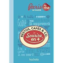 Restos cafés & co à Paris Le guide avec le sourire en plus