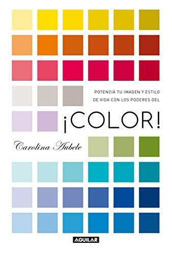 Color!: Potenciá tu imagen y estilo de vida con los poderes del ...
