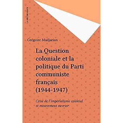 La Question coloniale et la politique du Parti communiste français (1944-1947): Crise de l'impérialisme colonial et mouvement ouvrier (Yenan)