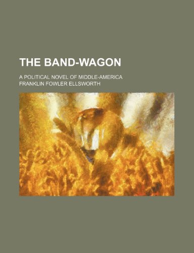 The Band-Wagon; A Political Novel of Middle-America