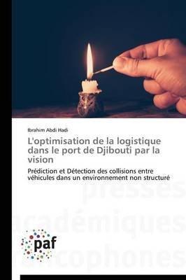 [(L'Optimisation de La Logistique Dans Le Port de Djibouti Par La Vision)] [By (author) Abdi Hadi Ibrahim] published on (April, 2015)