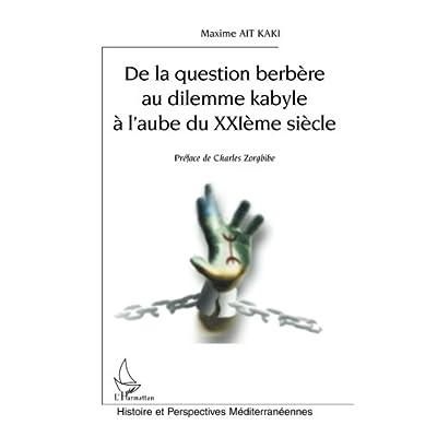 DE LA QUESTION BERBERE AU DILEMME KABYLE A L'AUBE DU XXIE SIECLE