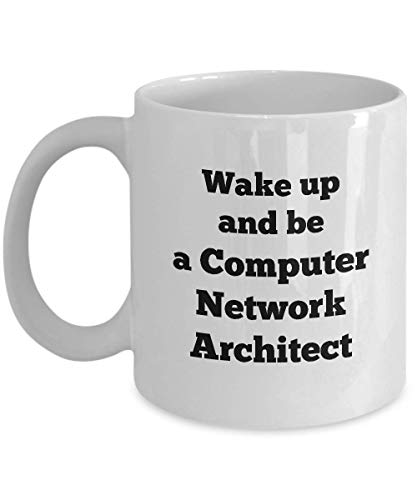 Coffee Mug Computer Network Architect Funny - Gifts for Men Women Friend Colleague Office - 11 oz Novelty Tea Cup Ceramic - Wake up and be