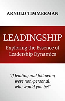 Leadingship: Exploring the Essence of Leadership Dynamics by [Timmerman, Arnold]